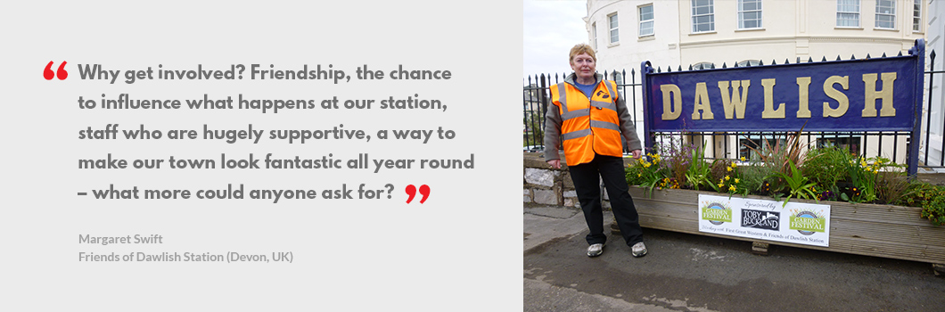 Why get involved? Friendship, the chance  to influence what happens at our station, staff who are hugely supportive, a way to make our town look fantastic all year round. What more could anyone ask for? Quote by Friends of Dawlish Station