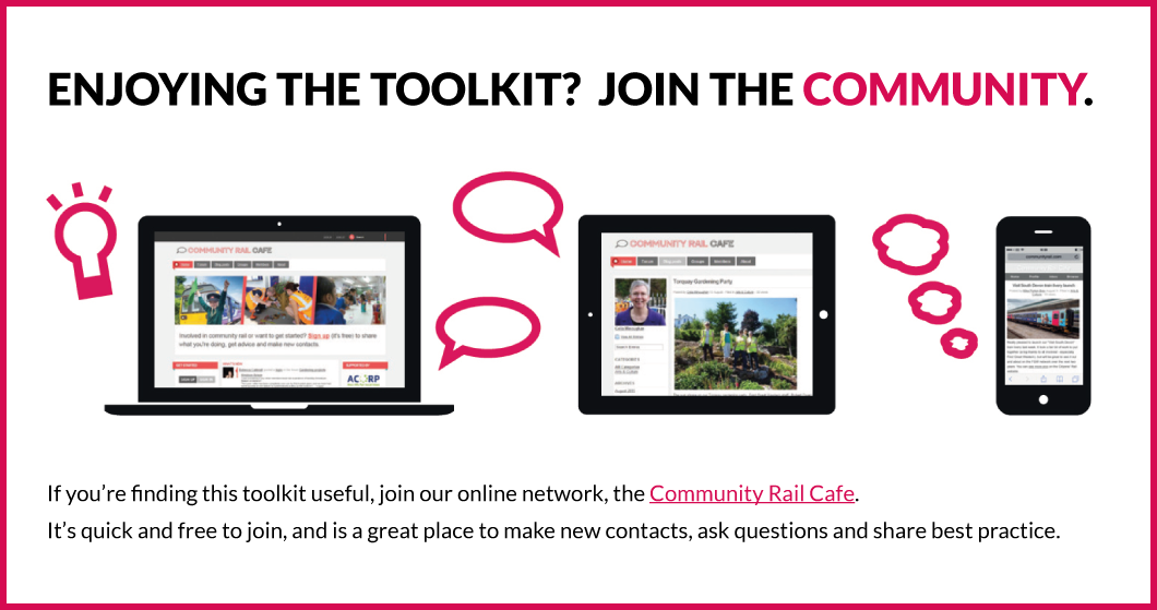 If you're finding this toolkit useful, join our online network, the Community Rail Cafe at www.communityrail.com. It's quick and free to join, and is a great place to make new contacts, ask questions and share best practice.
